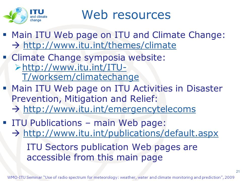 Web resources Main ITU Web page on ITU and Climate Change:  http://www.itu.int/themes/climate. Climate Change symposia website: