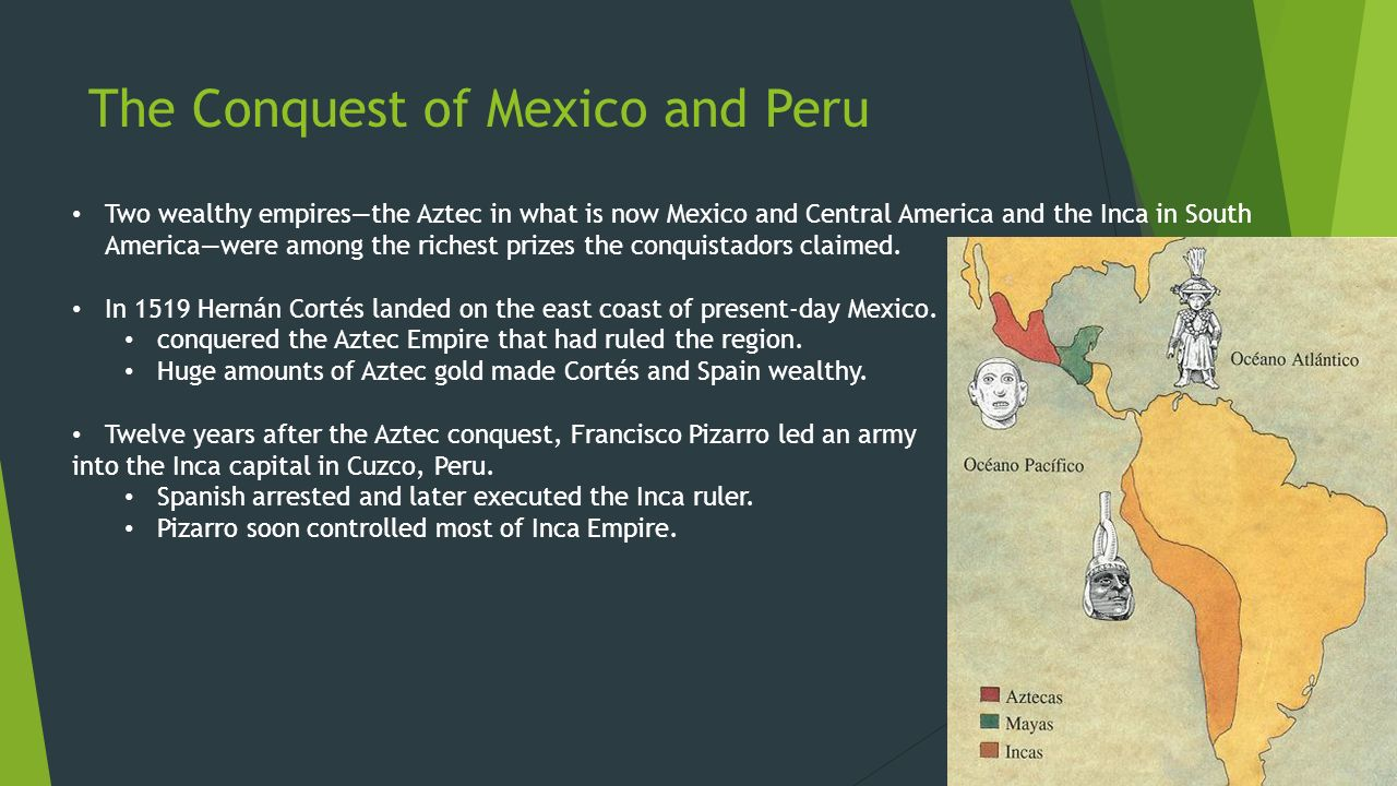 conquest of mexico and peru Objective: analyze the conquest of central and south america by spanish  conquistadors by guided note-taking via powerpoint.