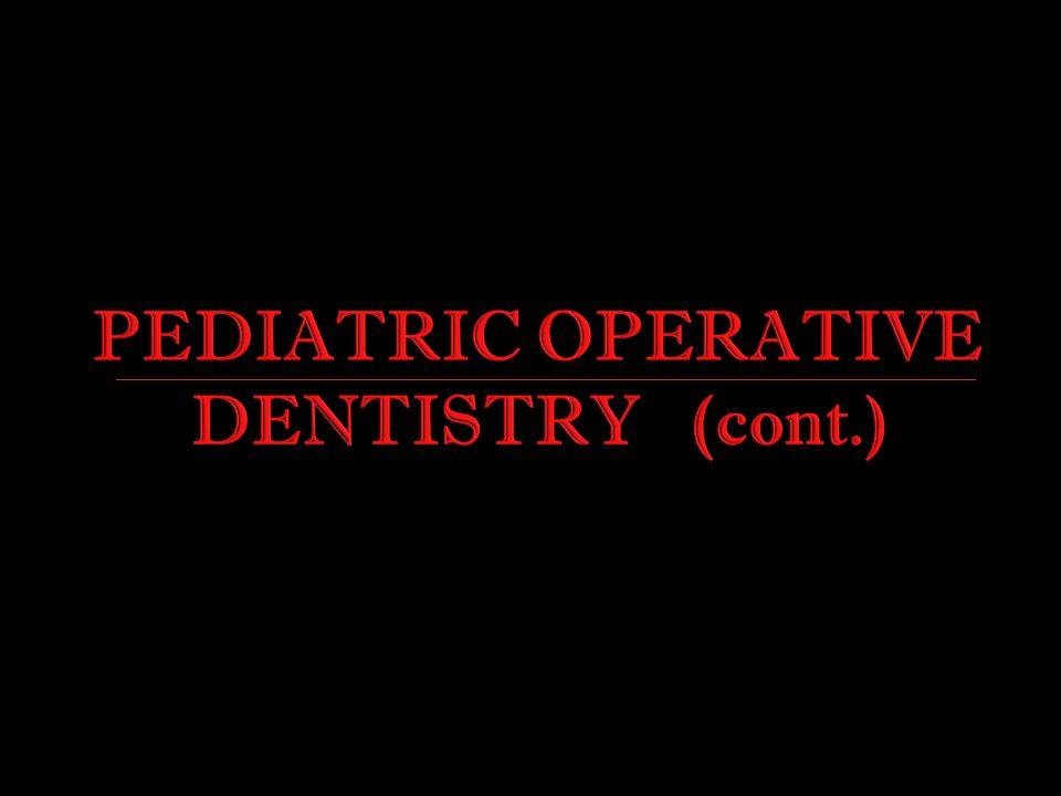 PEDIATRIC OPERATIVE DENTISTRY (cont.)