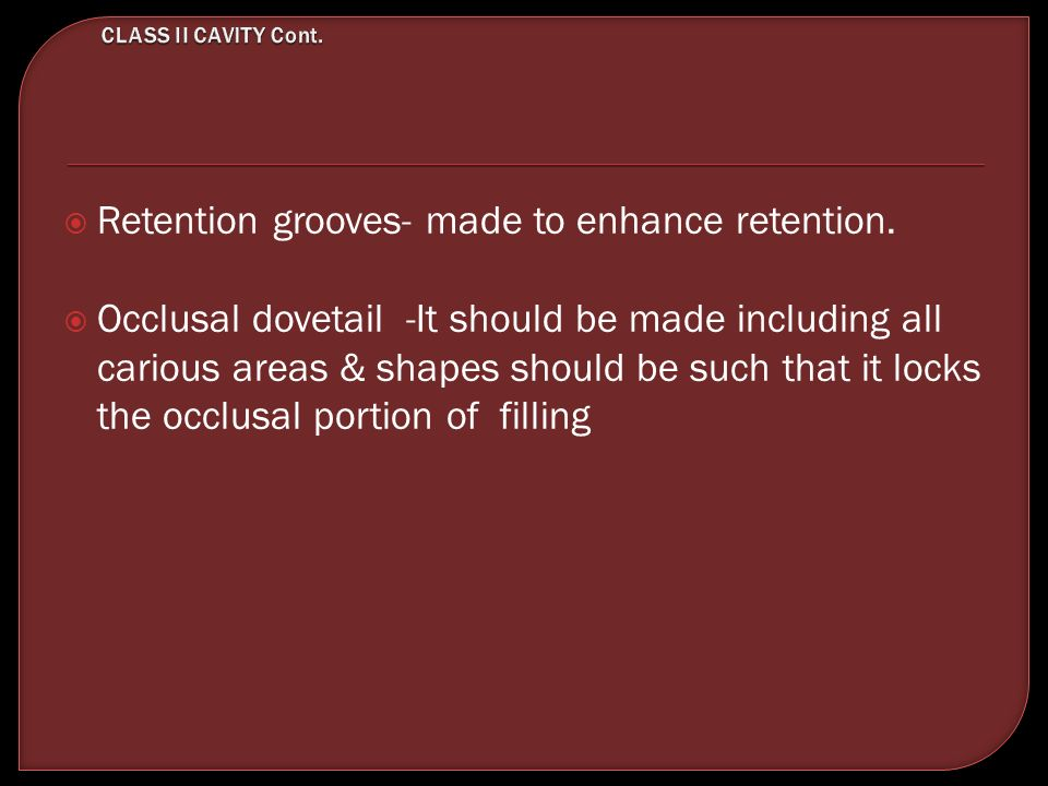 Retention grooves- made to enhance retention.