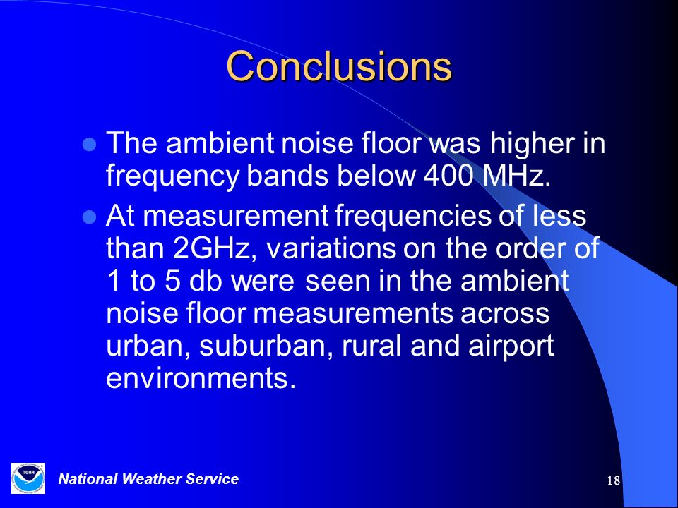 Conclusions The ambient noise floor was higher in frequency bands below 400 MHz.