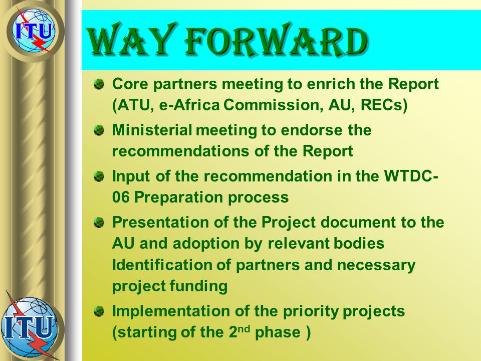 Way forward Core partners meeting to enrich the Report (ATU, e-Africa Commission, AU, RECs)