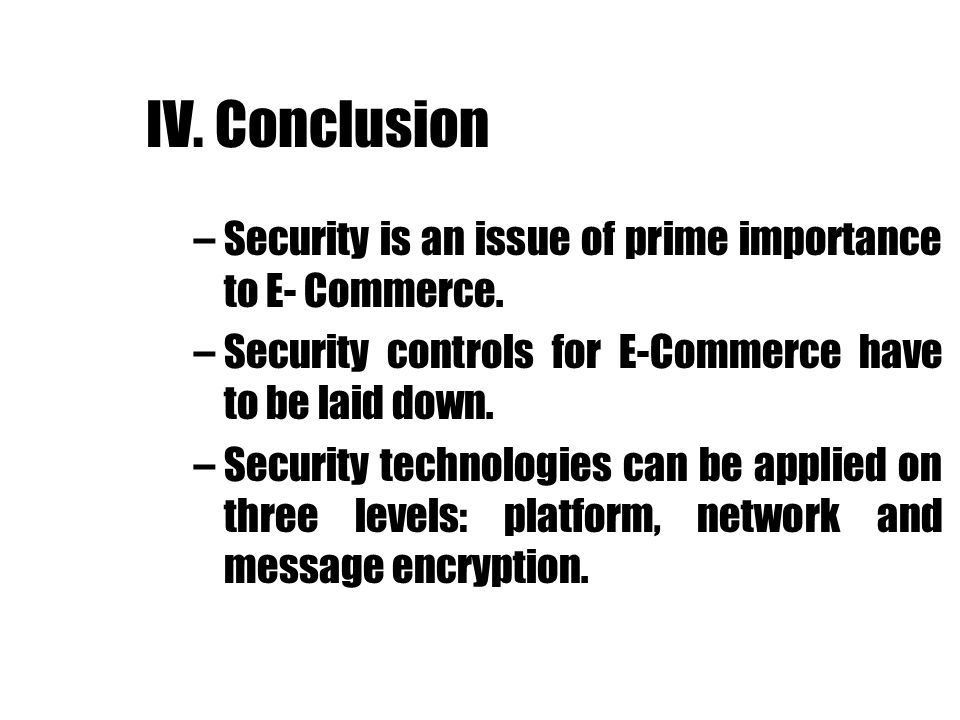 IV. Conclusion Security is an issue of prime importance to E- Commerce. Security controls for E-Commerce have to be laid down.