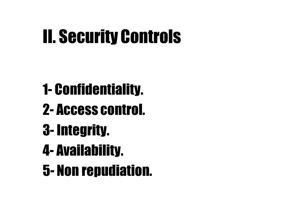 II. Security Controls 1- Confidentiality. 2- Access control.