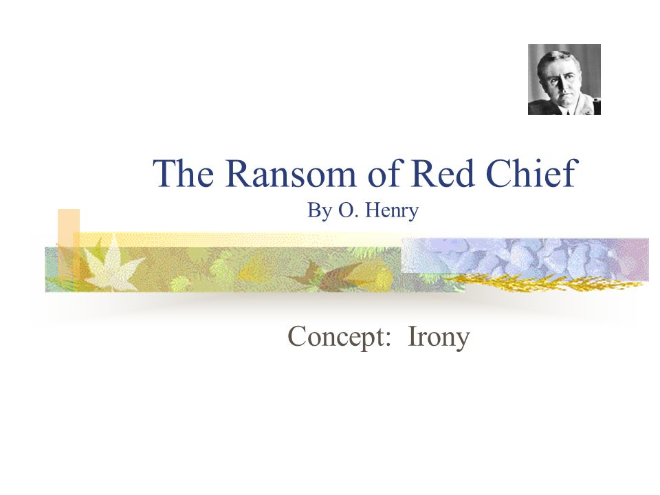 the ransom essay Starting an essay on o henry's the ransom of red chief organize your thoughts and more at our handy-dandy shmoop writing lab.