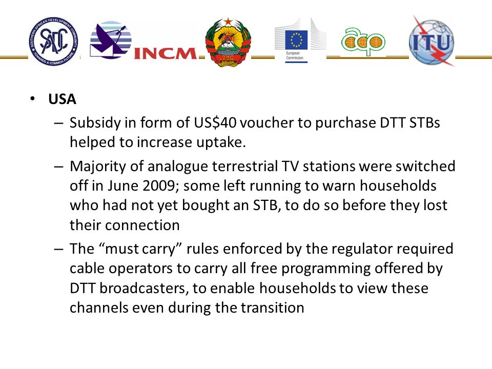 USA Subsidy in form of US$40 voucher to purchase DTT STBs helped to increase uptake.