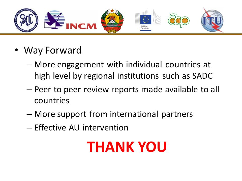 Way ForwardMore engagement with individual countries at high level by regional institutions such as SADC.