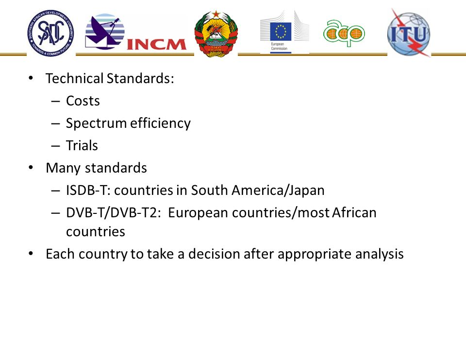 Technical Standards: Costs. Spectrum efficiency. Trials. Many standards. ISDB-T: countries in South America/Japan.