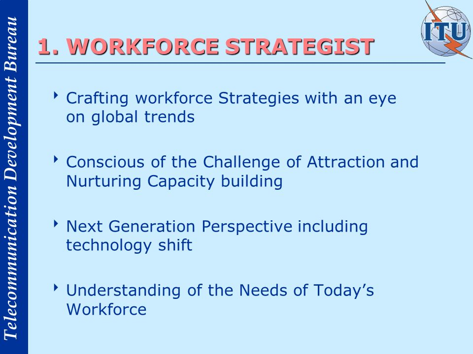 1. WORKFORCE STRATEGIST Crafting workforce Strategies with an eye on global trends.