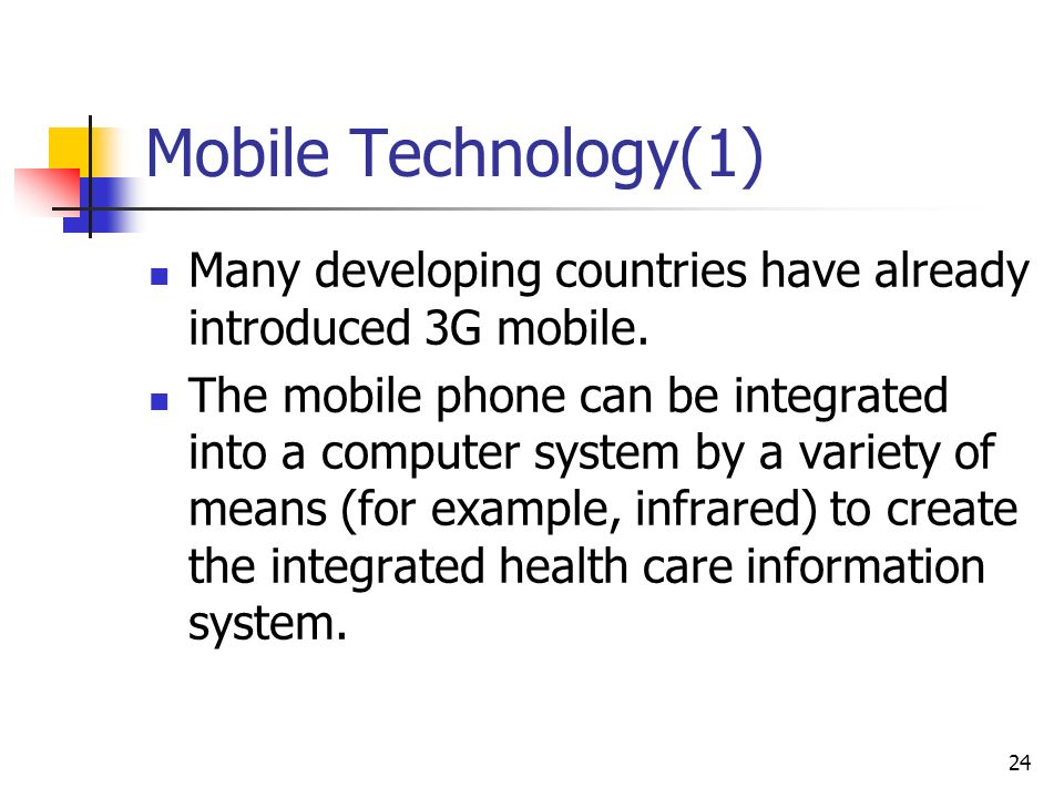Mobile Technology(1) Many developing countries have already introduced 3G mobile.
