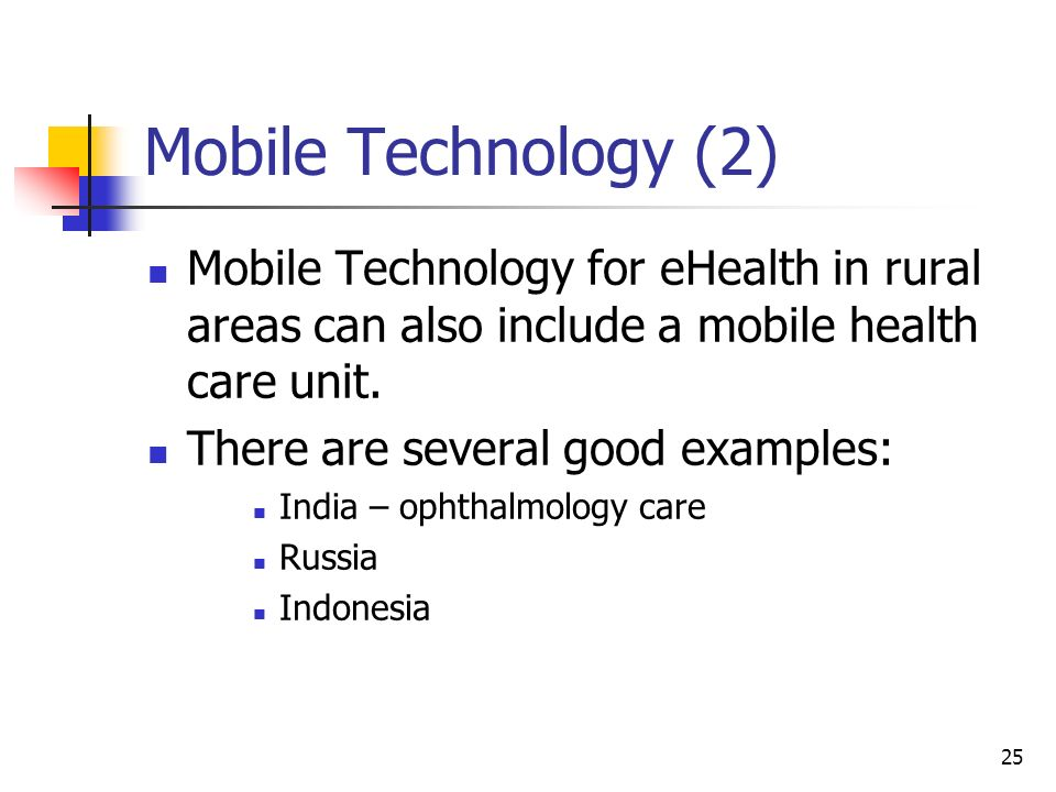 Mobile Technology (2) Mobile Technology for eHealth in rural areas can also include a mobile health care unit.