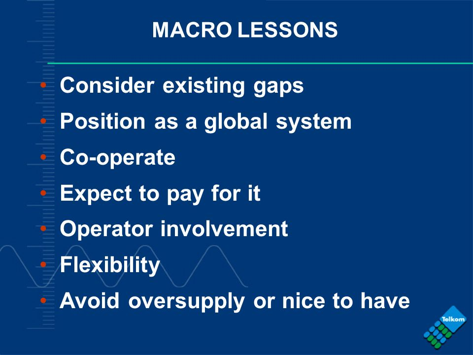 Consider existing gaps Position as a global system Co-operate