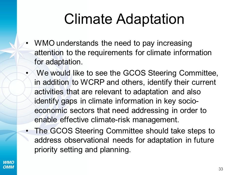 Climate Adaptation WMO understands the need to pay increasing attention to the requirements for climate information for adaptation.