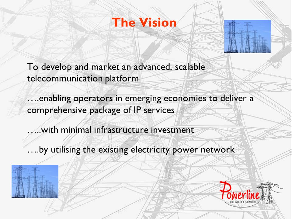 The Vision To develop and market an advanced, scalable telecommunication platform.