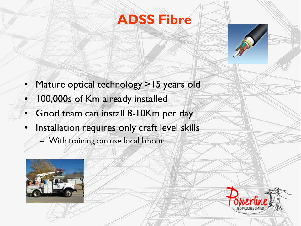 ADSS Fibre Mature optical technology >15 years old