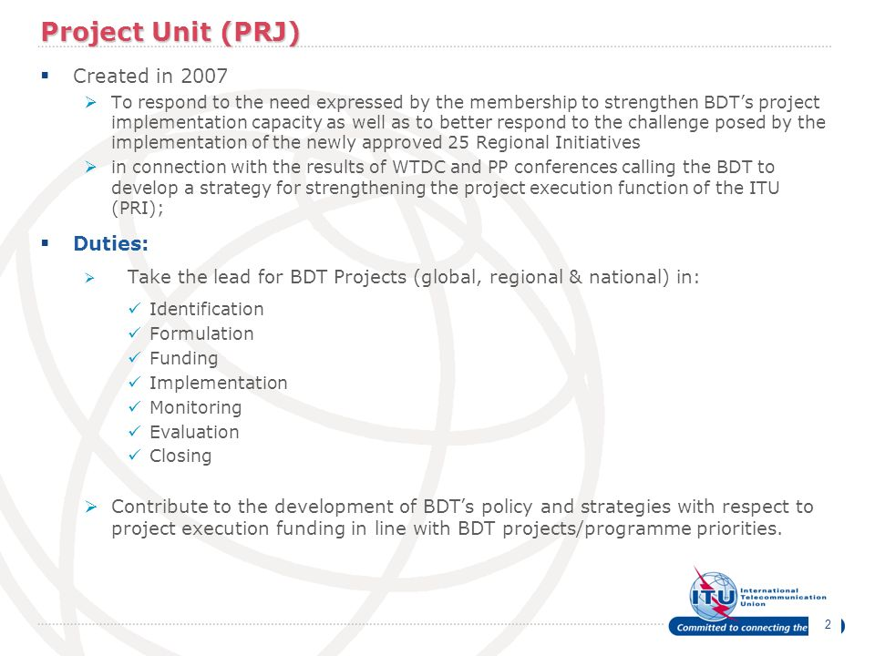Project Unit (PRJ) Created in 2007 Duties: