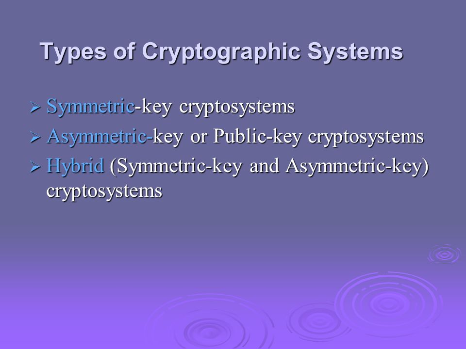 Types of Cryptographic Systems