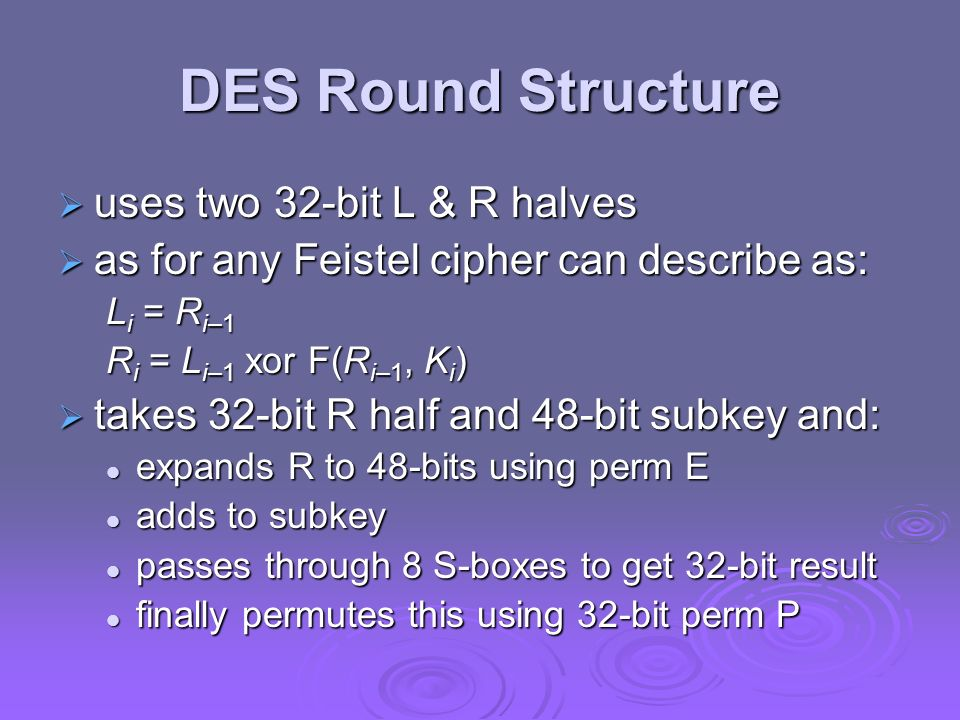DES Round Structure uses two 32-bit L & R halves