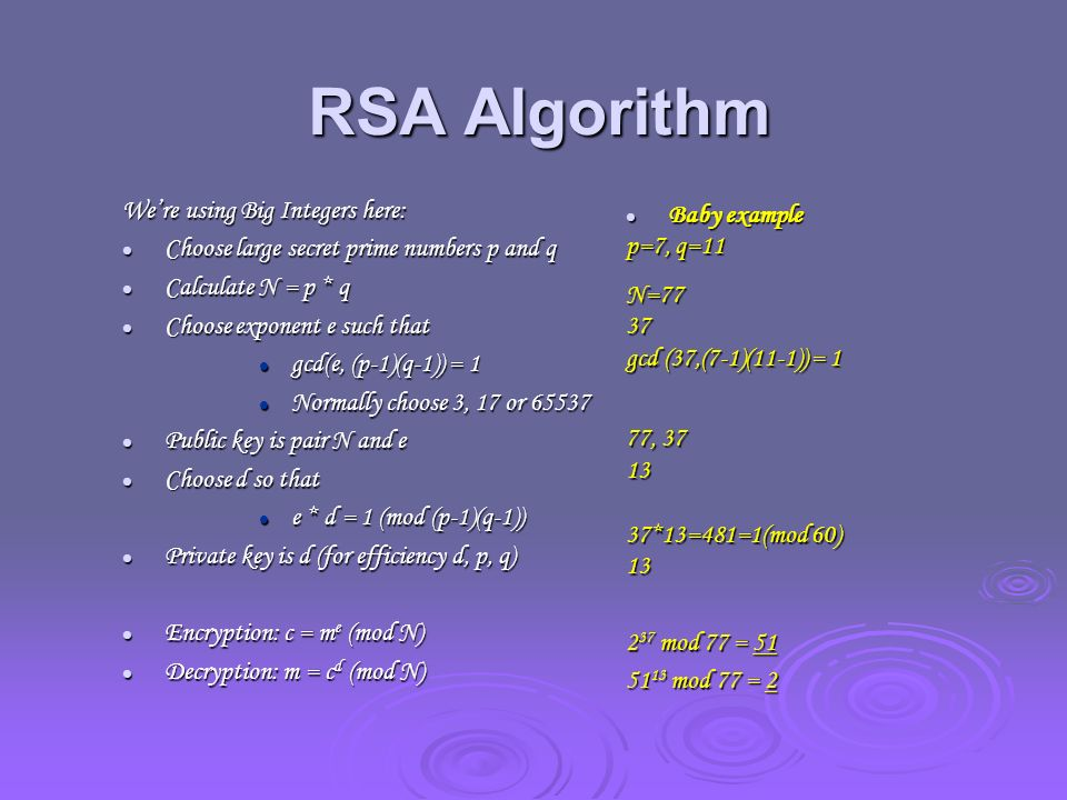 RSA Algorithm We're using Big Integers here: Baby example