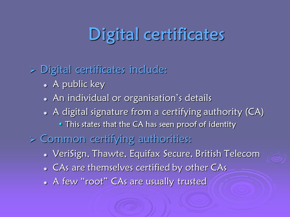 Digital certificates Digital certificates include: