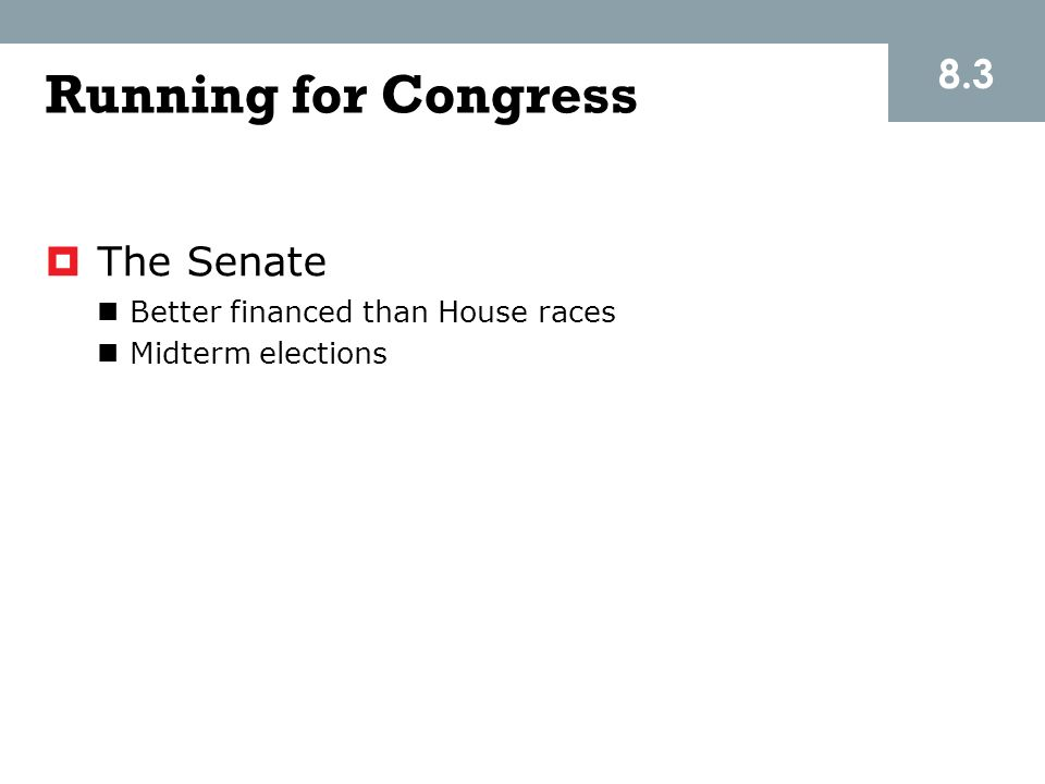 Running for Congress 8.3 The Senate Better financed than House races