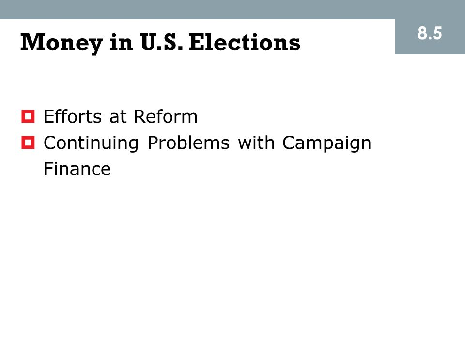 Money in U.S. Elections 8.5 Efforts at Reform