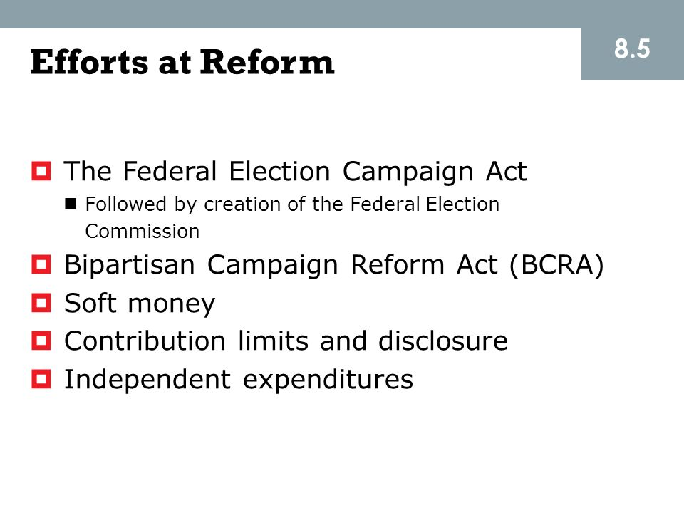 Efforts at Reform 8.5 The Federal Election Campaign Act