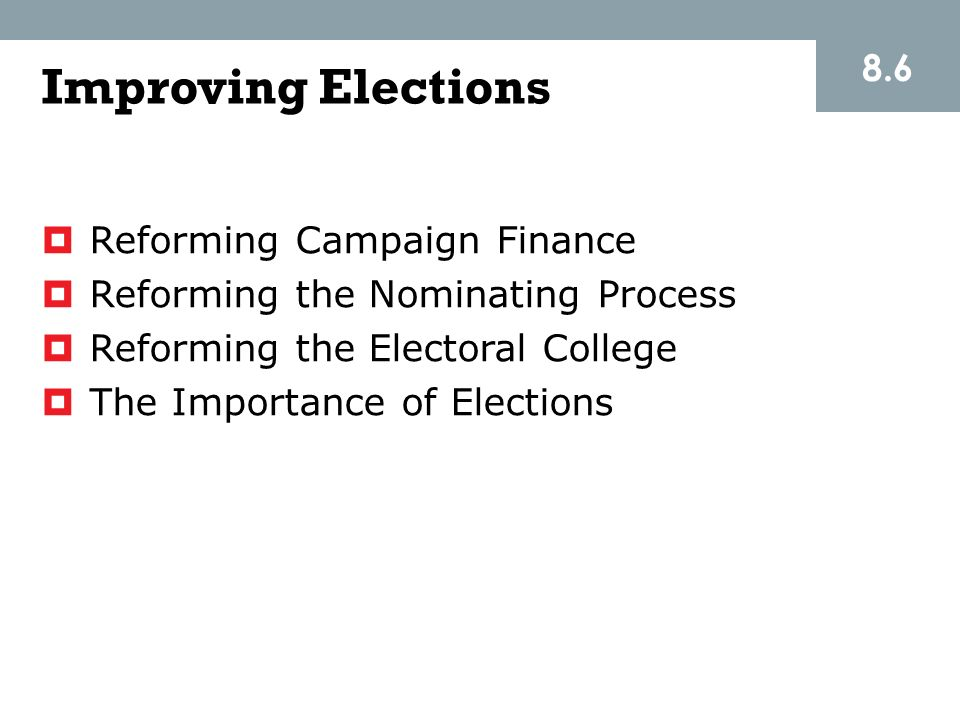 Improving Elections 8.6 Reforming Campaign Finance