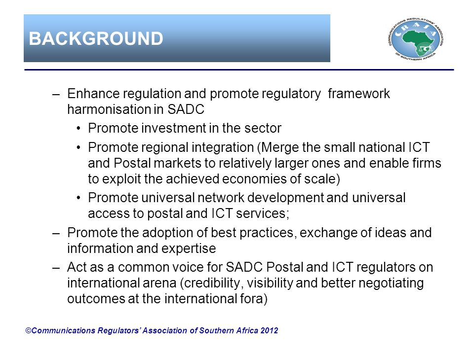 BACKGROUND Enhance regulation and promote regulatory framework harmonisation in SADC. Promote investment in the sector.