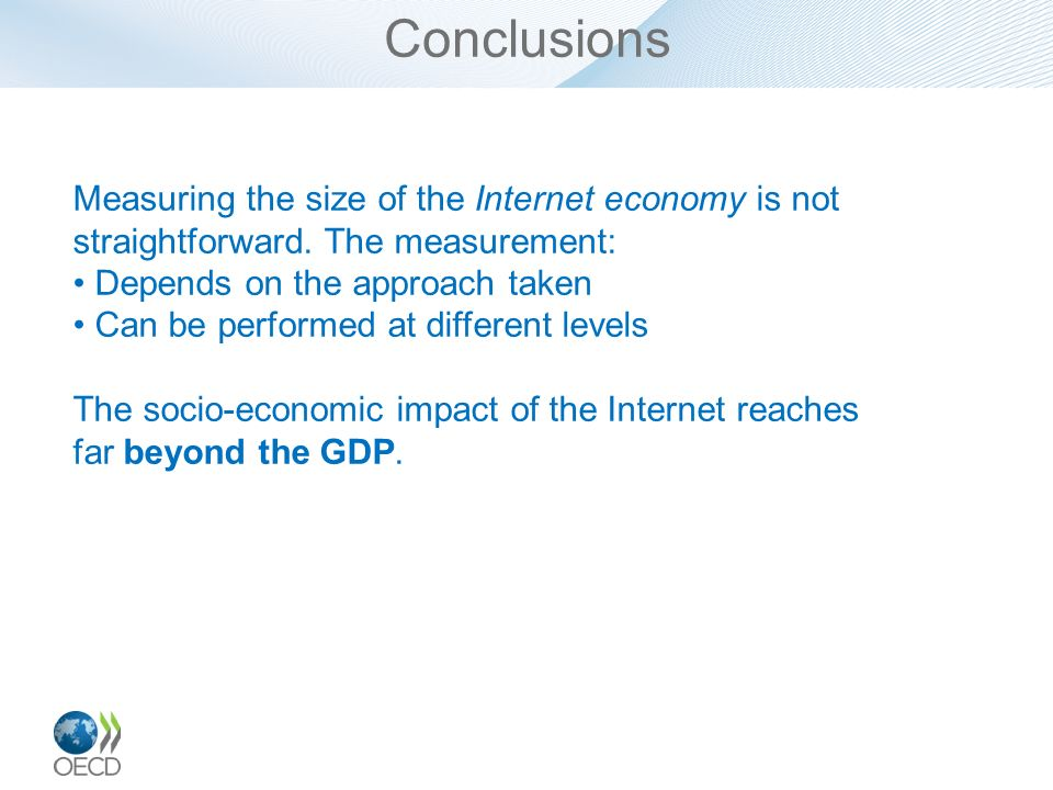 Conclusions Measuring the size of the Internet economy is not straightforward. The measurement: Depends on the approach taken.