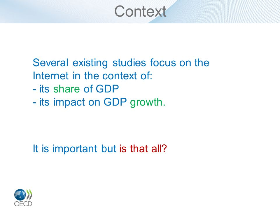 Context Several existing studies focus on the Internet in the context of: its share of GDP. its impact on GDP growth.