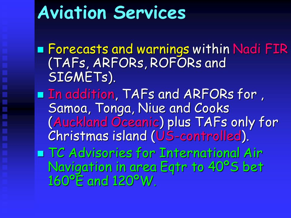 Aviation Services Forecasts and warnings within Nadi FIR (TAFs, ARFORs, ROFORs and SIGMETs).