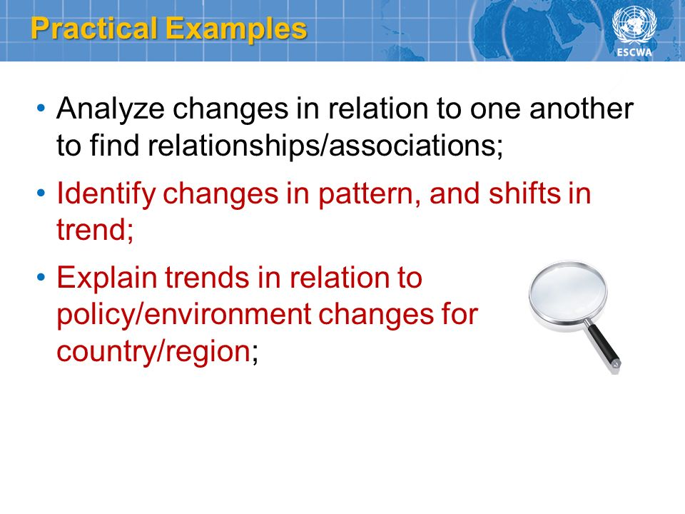 Practical Examples Analyze changes in relation to one another to find relationships/associations;