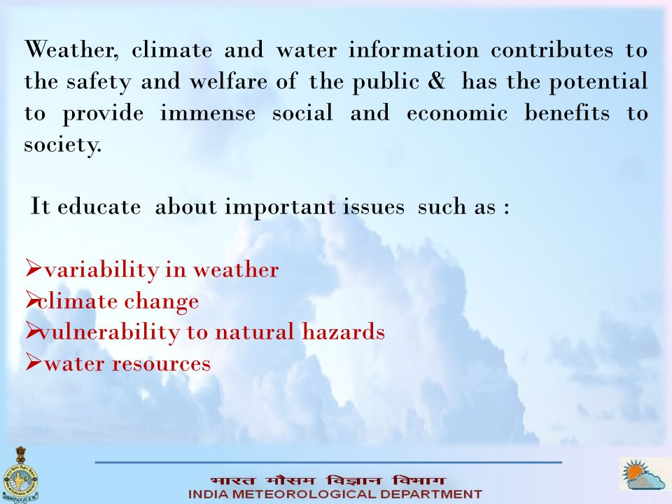 Weather, climate and water information contributes to the safety and welfare of the public & has the potential to provide immense social and economic benefits to society.