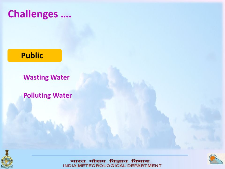 Challenges …. Public Wasting Water Polluting Water