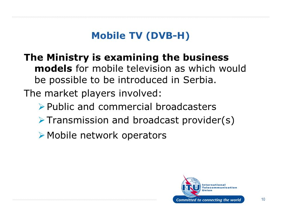 Mobile TV (DVB-H) The Ministry is examining the business models for mobile television as which would be possible to be introduced in Serbia.
