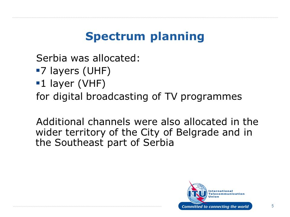 Spectrum planning Serbia was allocated: 7 layers (UHF) 1 layer (VHF)