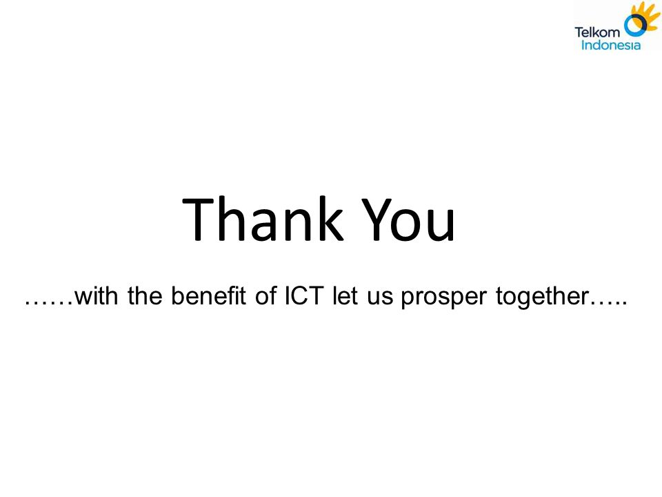 Thank You ……with the benefit of ICT let us prosper together…..