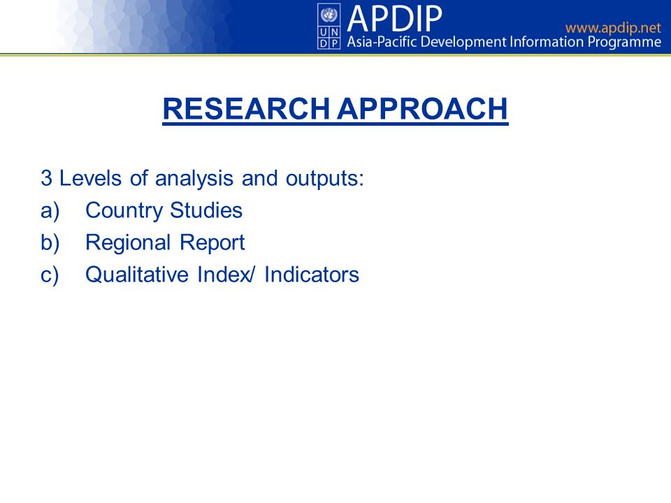 RESEARCH APPROACH 3 Levels of analysis and outputs: Country Studies