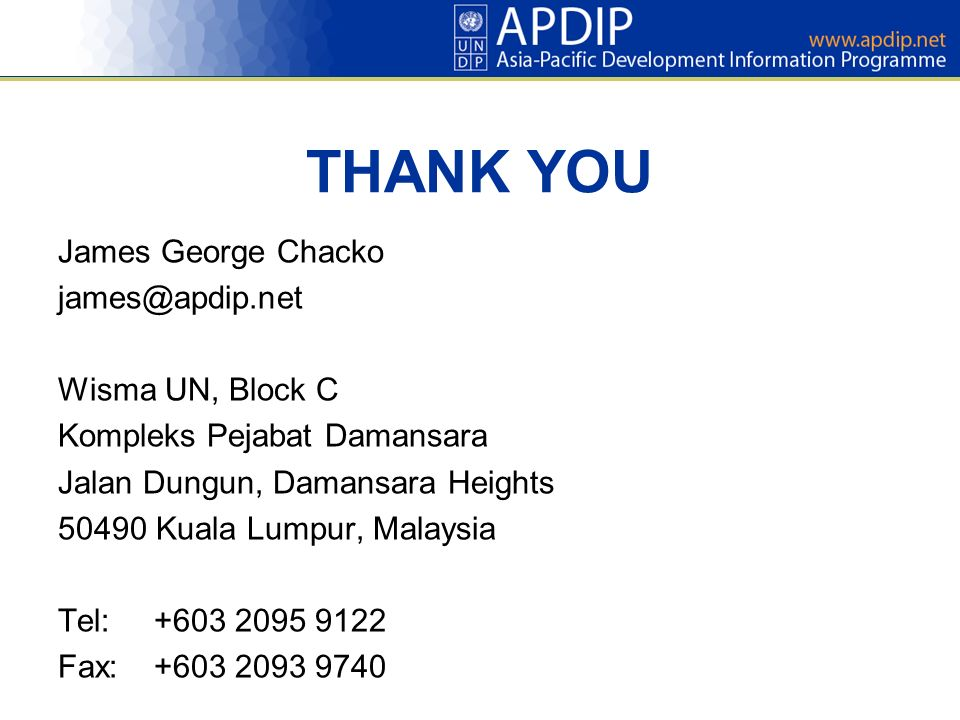 THANK YOU James George Chacko james@apdip.net Wisma UN, Block C