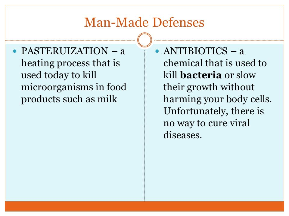 Man-Made Defenses PASTERUIZATION – a heating process that is used today to kill microorganisms in food products such as milk.