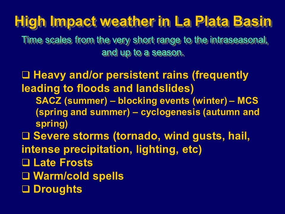 High Impact weather in La Plata Basin Time scales from the very short range to the intraseasonal, and up to a season.