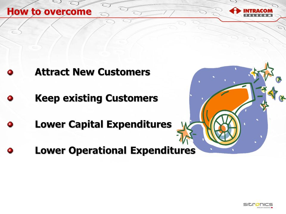 Keep existing Customers Lower Capital Expenditures