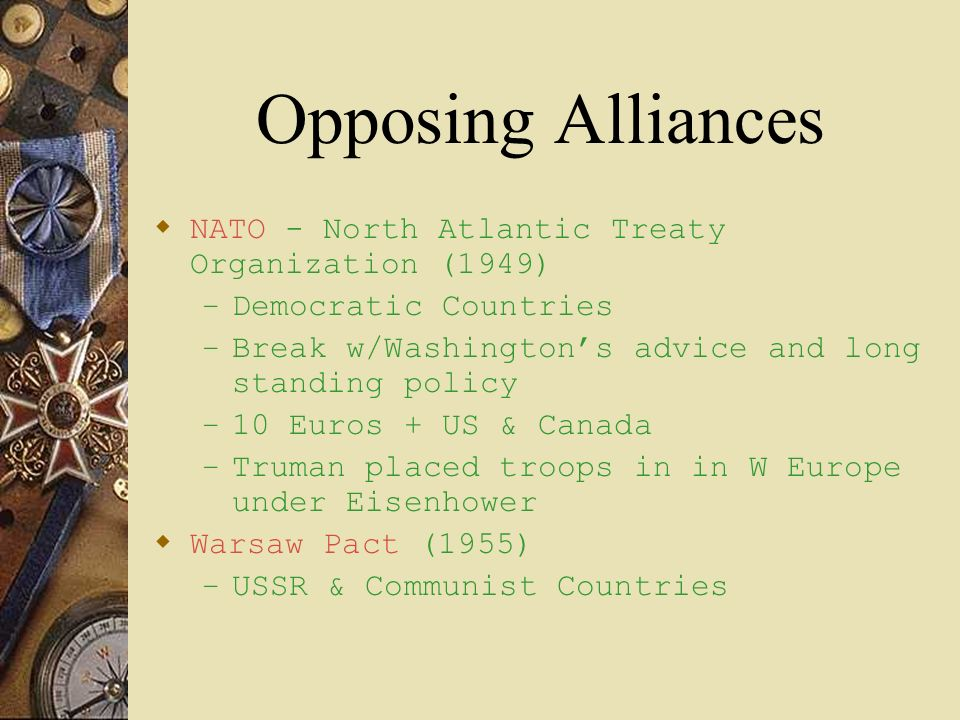 Opposing Alliances NATO - North Atlantic Treaty Organization (1949)