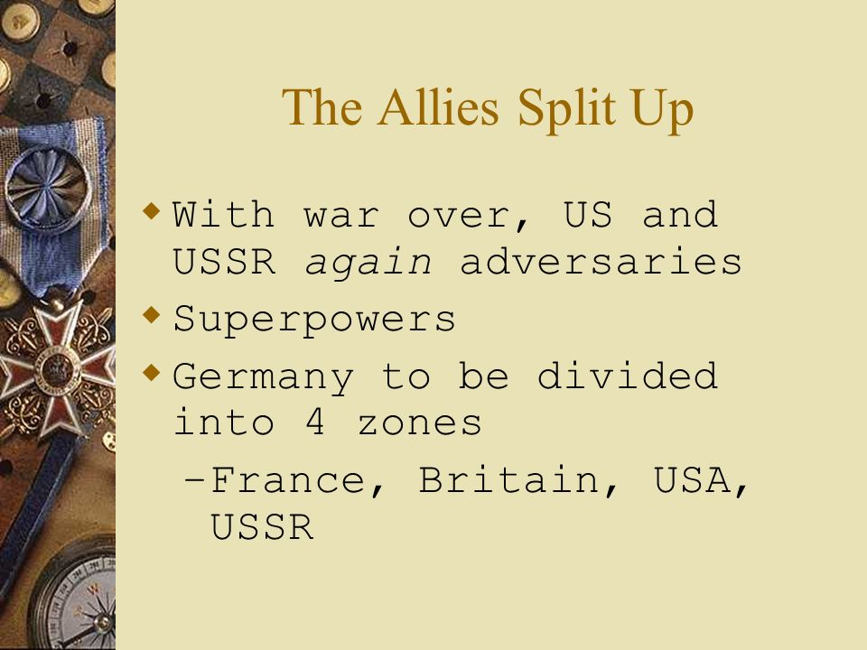 The Allies Split Up With war over, US and USSR again adversaries