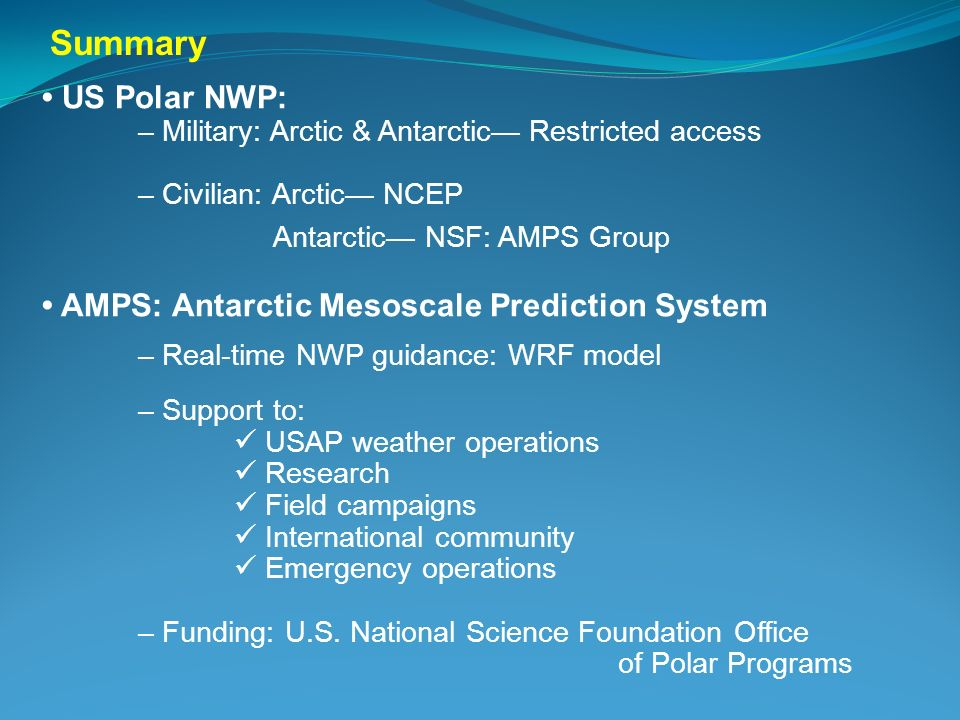 Summary • US Polar NWP: • AMPS: Antarctic Mesoscale Prediction System