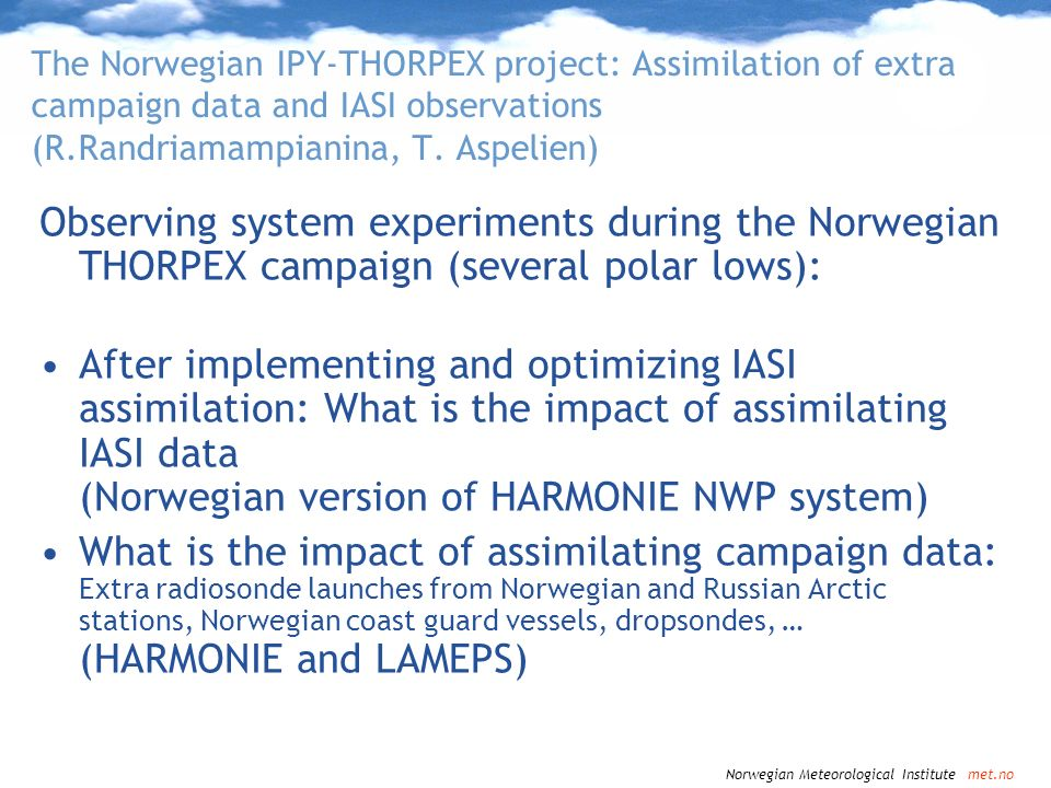 The Norwegian IPY-THORPEX project: Assimilation of extra campaign data and IASI observations (R.Randriamampianina, T. Aspelien)