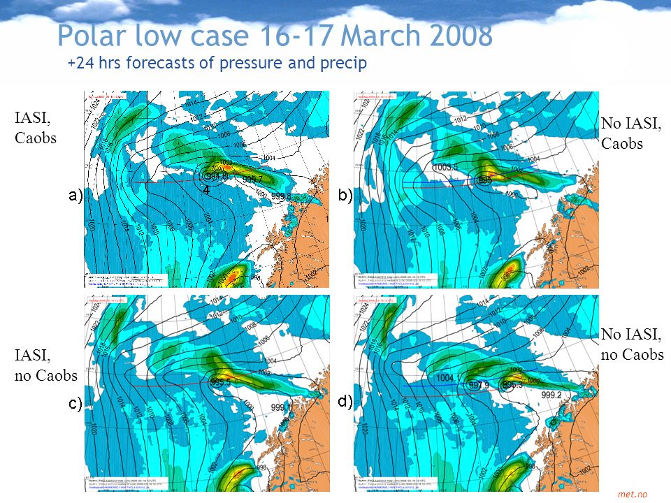 Polar low case 16-17 March 2008 +24 hrs forecasts of pressure and precip. IASI, Caobs. No IASI, Caobs.
