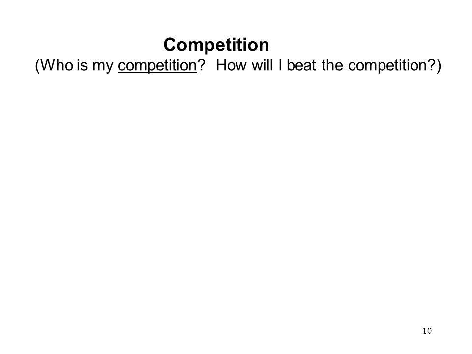 Competition (Who is my competition How will I beat the competition )