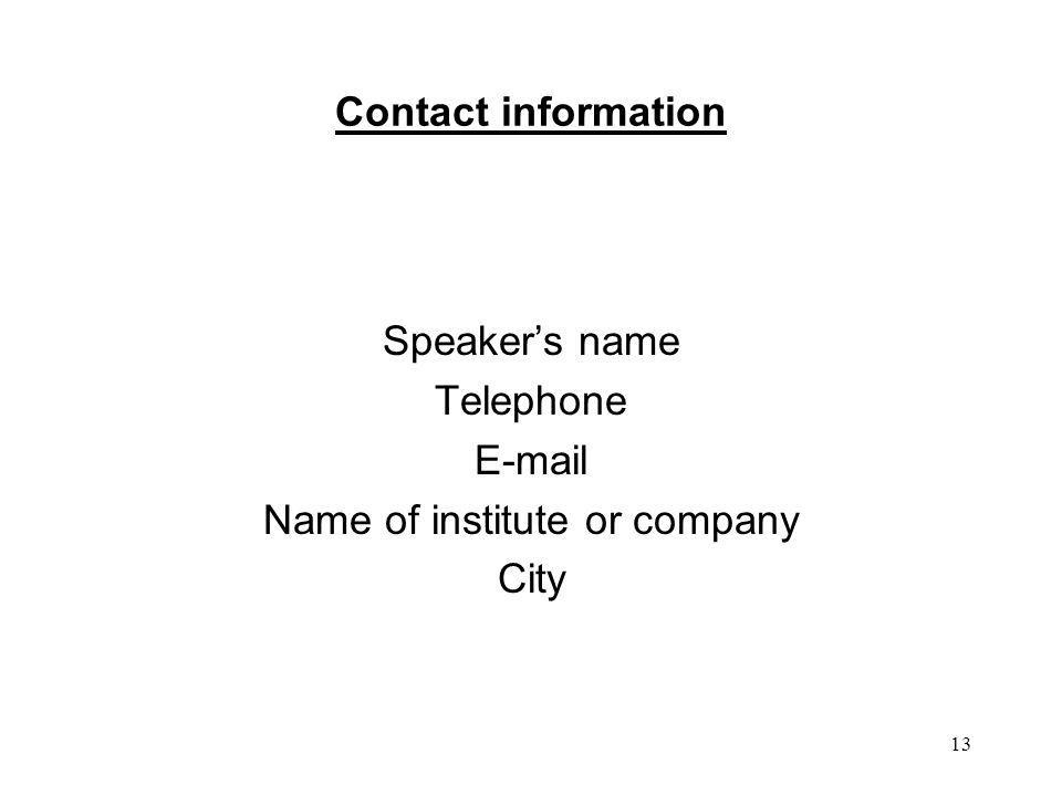Speaker's name Telephone E-mail Name of institute or company City
